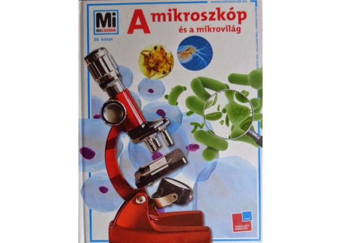 Mi micsoda - A mikroszkóp és a mikrovilág